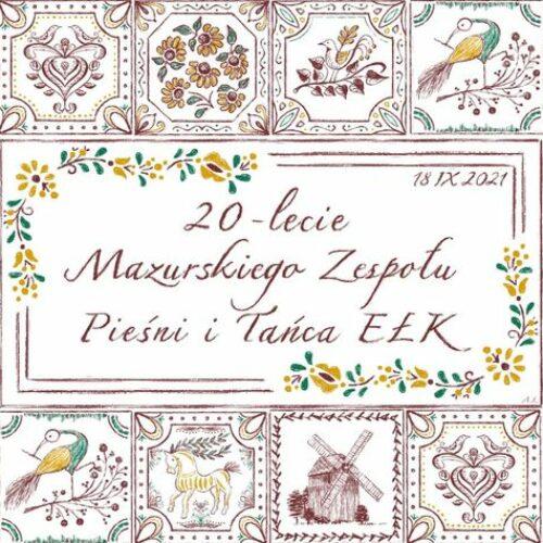 Jubileusz 20-lecia Mazurskiego Zespołu Pieśni i Tańca Ełk